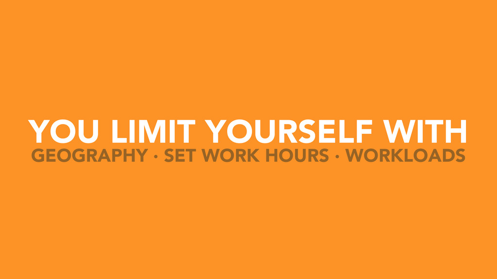 YOU LIMIT YOURSELF WITH GEOGRAPHY · SET WORK HO...