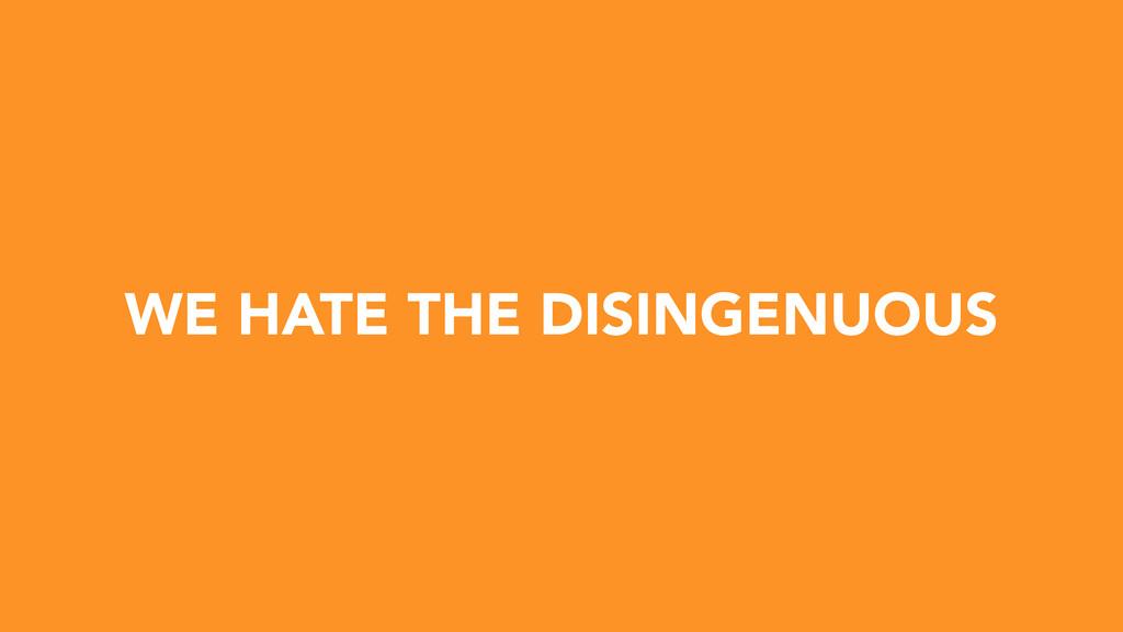 WE HATE THE DISINGENUOUS
