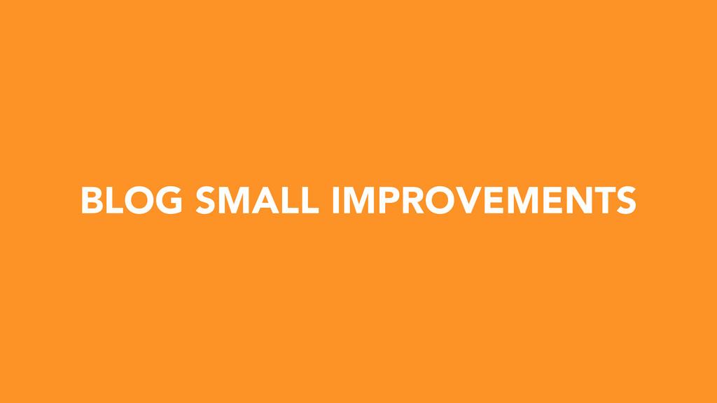 BLOG SMALL IMPROVEMENTS