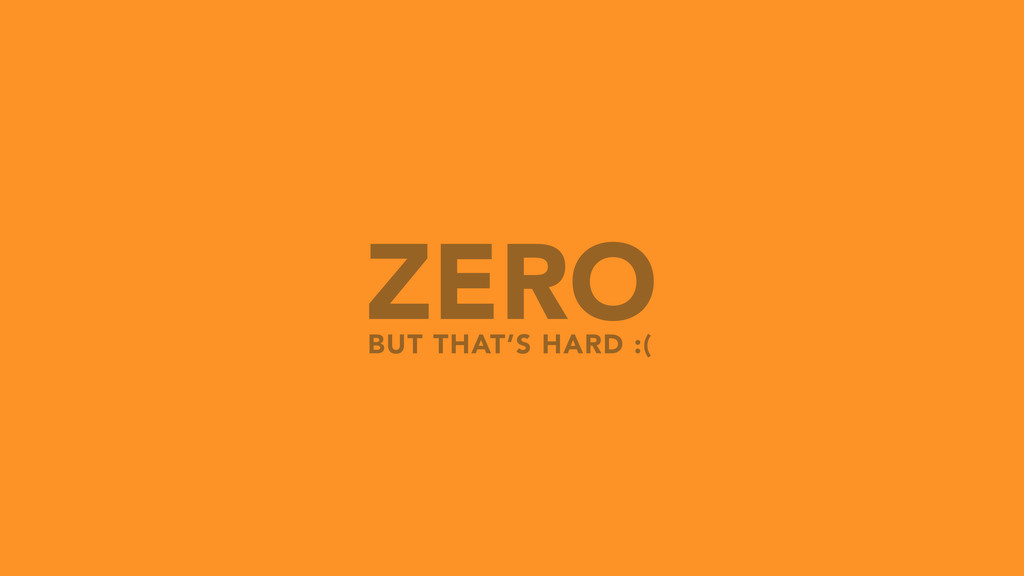 ZERO BUT THAT'S HARD :(