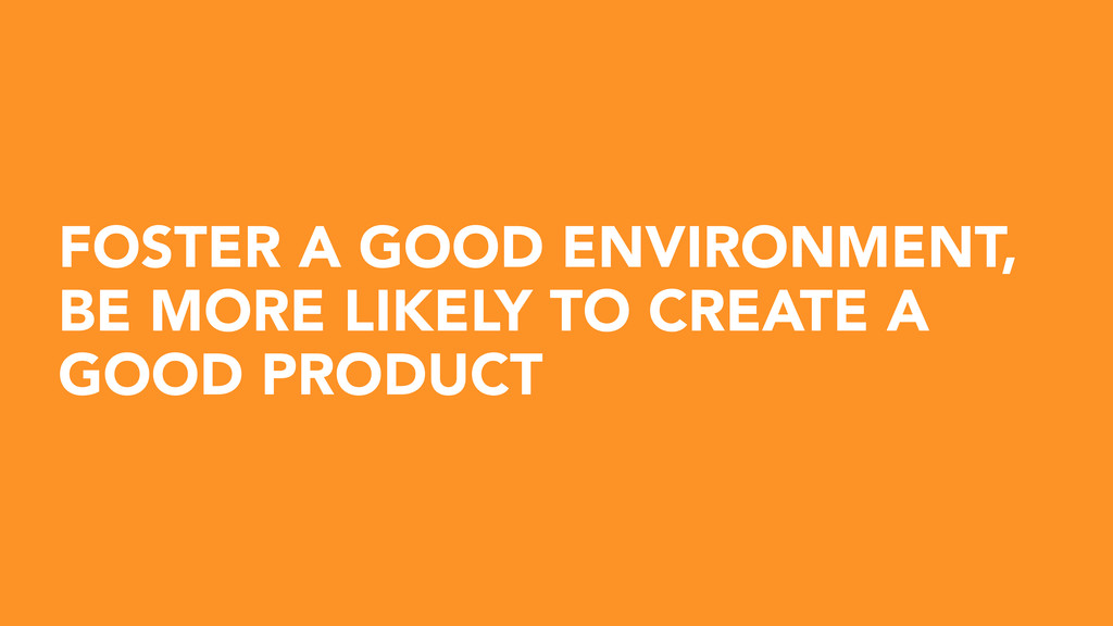 FOSTER A GOOD ENVIRONMENT, BE MORE LIKELY TO CR...
