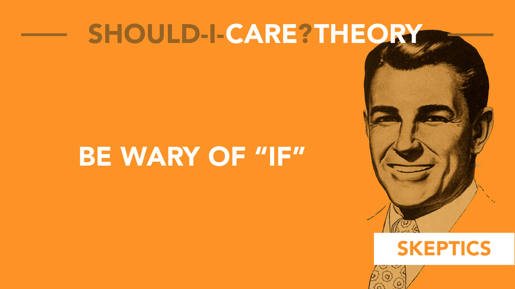 """SKEPTICS CARE THEORY SHOULD-I- ? BE WARY OF """"IF"""""""