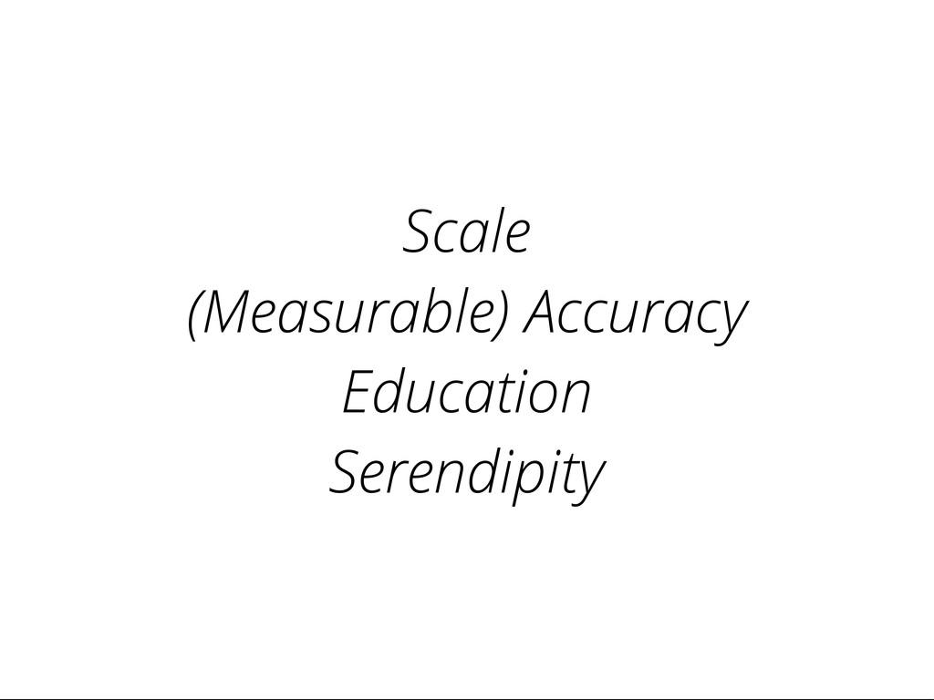 Scale (Measurable) Accuracy Education Serendipi...