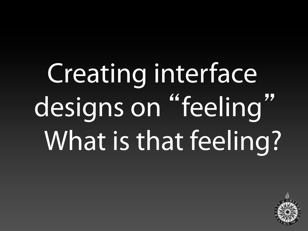 """Creating interface designs on """"feeling"""" What is..."""