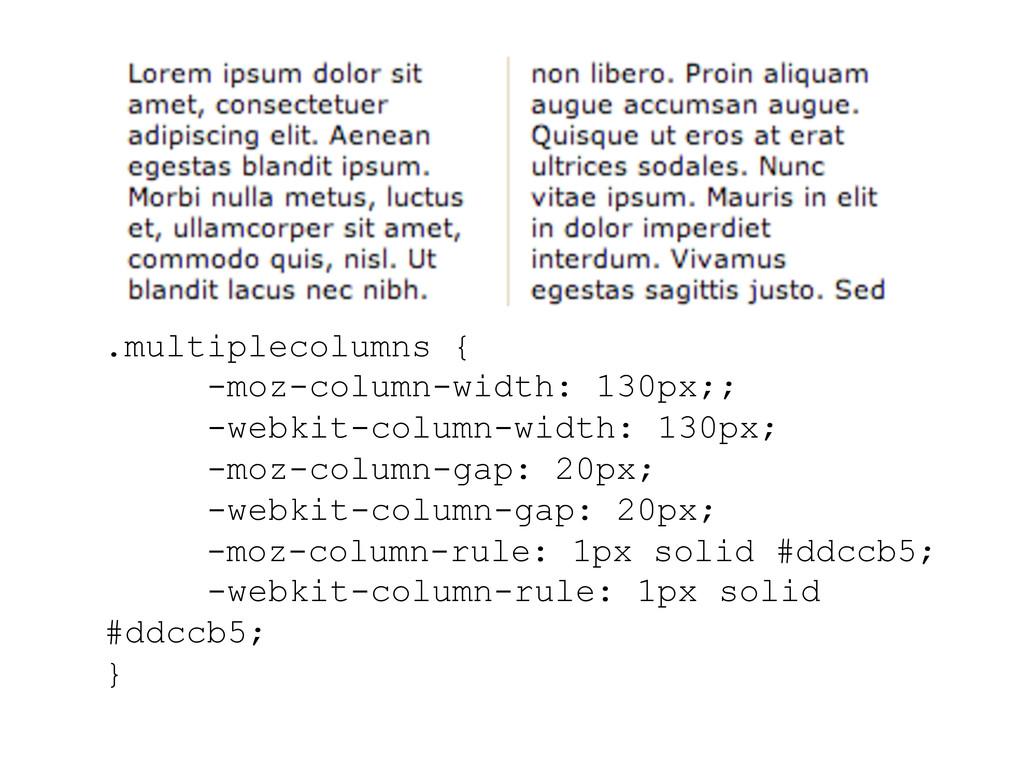 .multiplecolumns { -moz-column-width: 130px;; -...