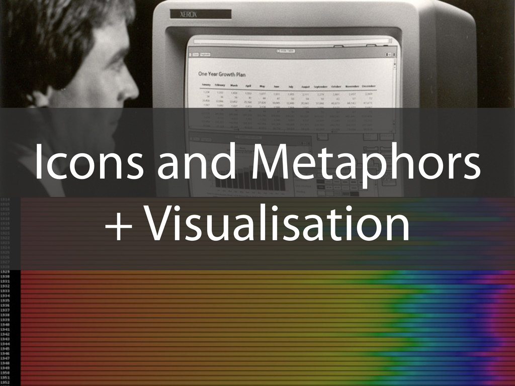 Icons and Metaphors + Visualisation