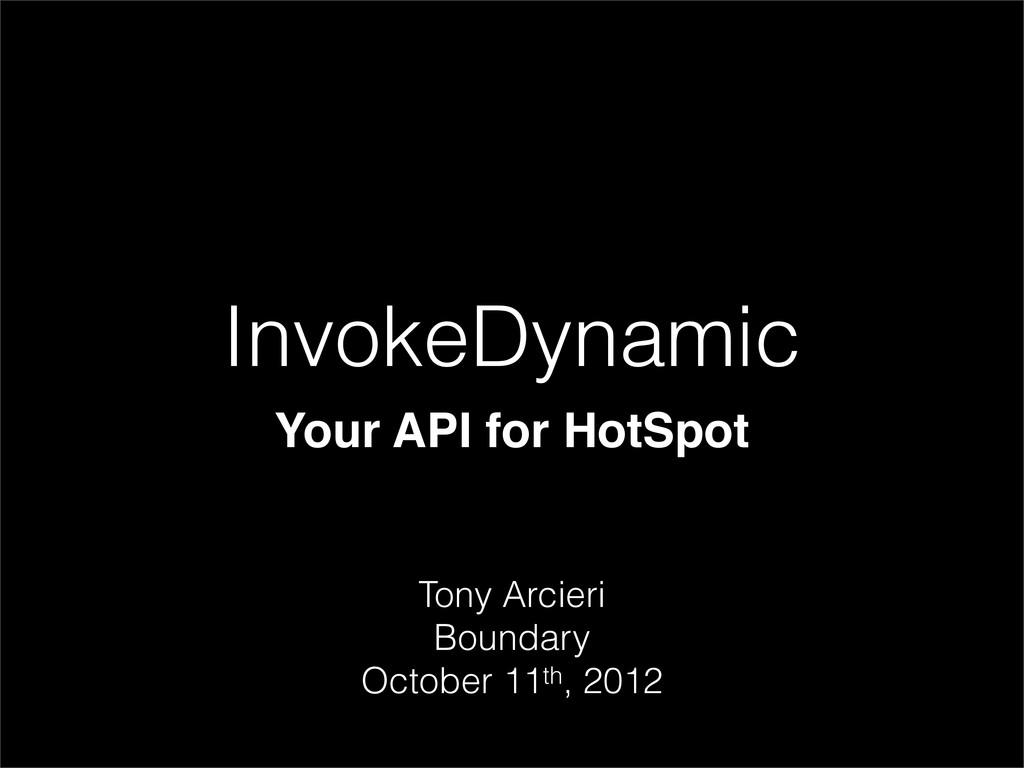 InvokeDynamic Your API for HotSpot Tony Arcieri...