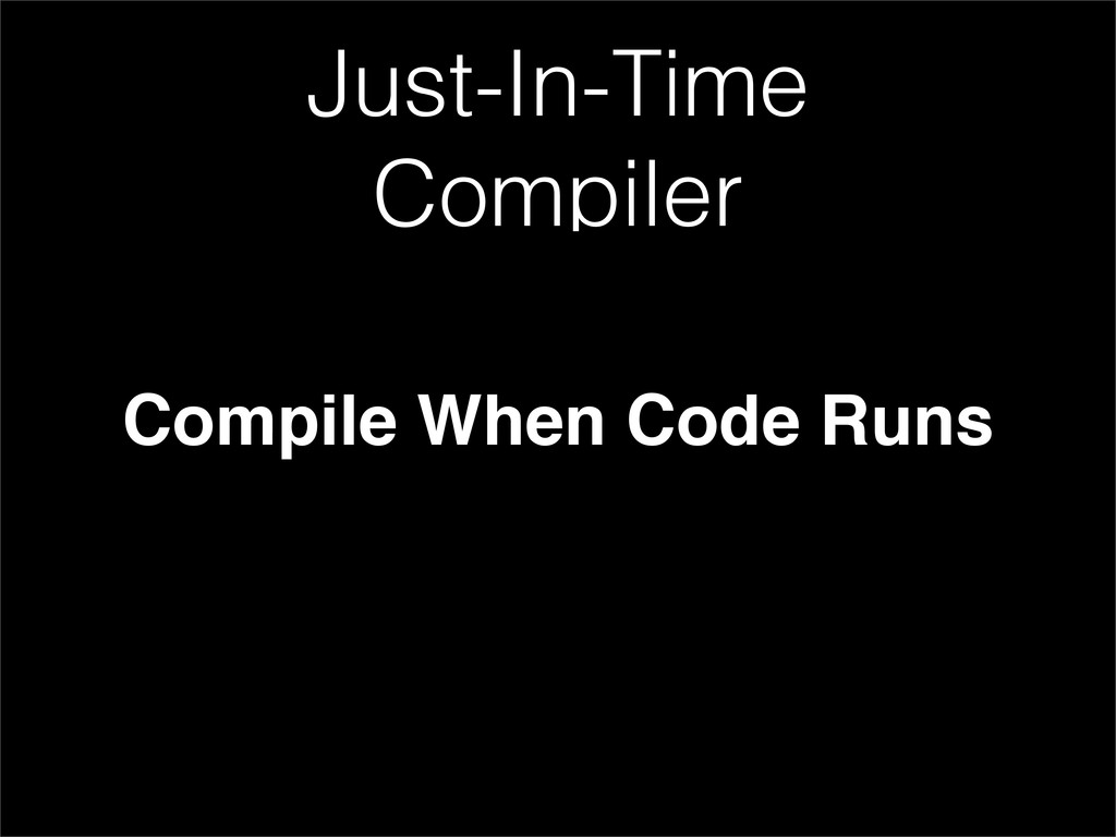 Compile When Code Runs Just-In-Time Compiler