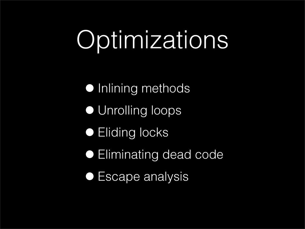 •Inlining methods •Unrolling loops •Eliding loc...
