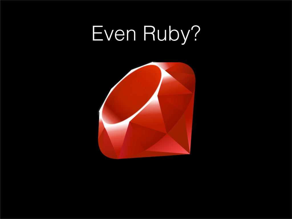 Even Ruby?