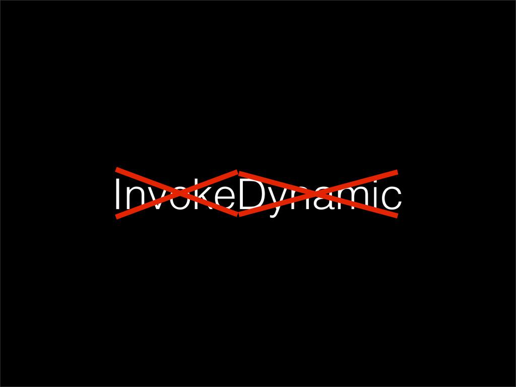 InvokeDynamic