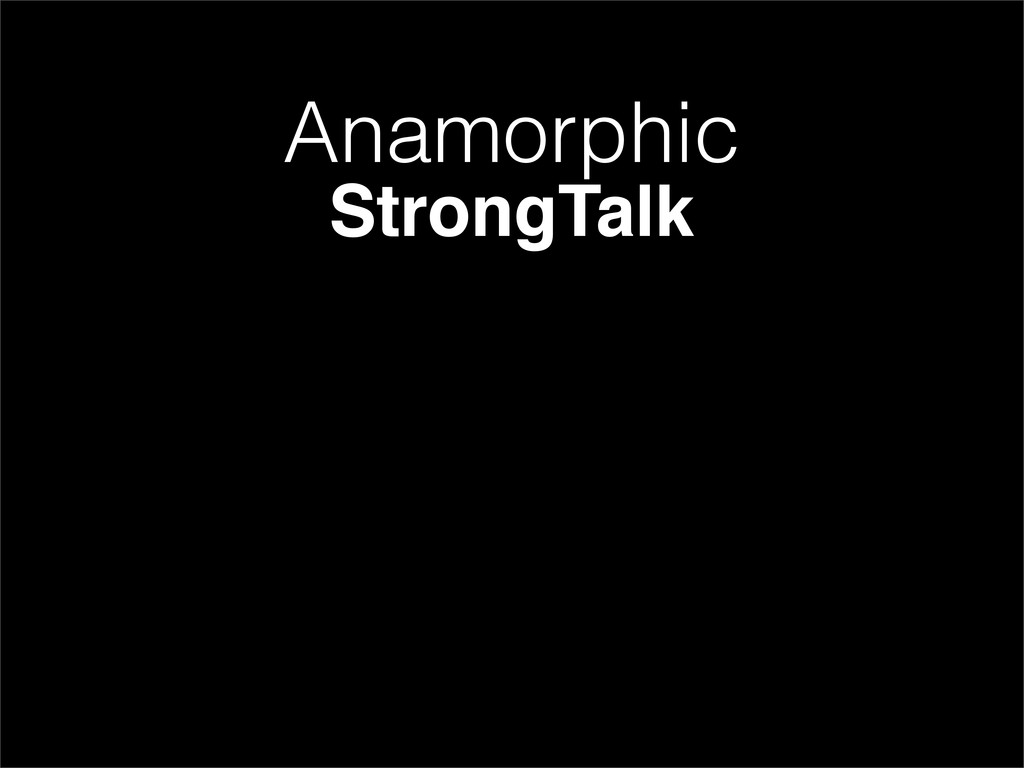 Anamorphic StrongTalk