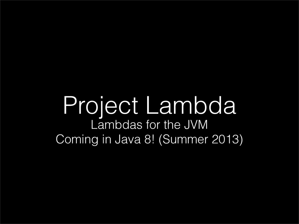 Project Lambda Lambdas for the JVM Coming in Ja...