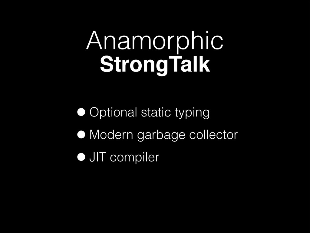•Optional static typing •Modern garbage collect...