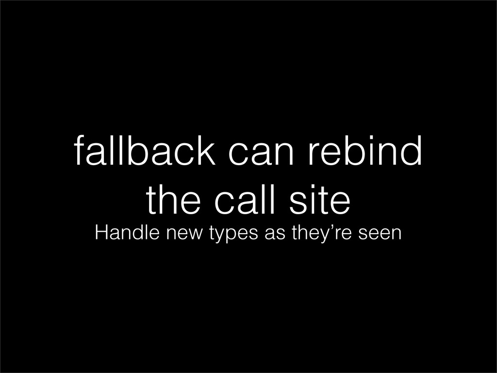 fallback can rebind the call site Handle new ty...