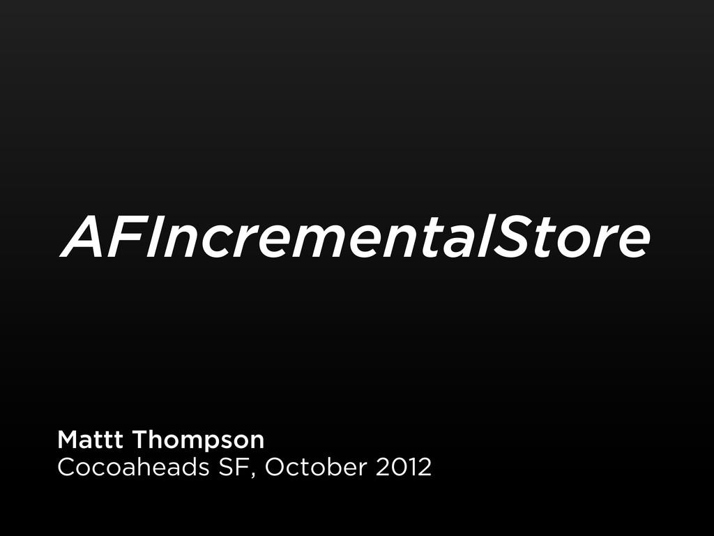 AFIncrementalStore Mattt Thompson Cocoaheads SF...