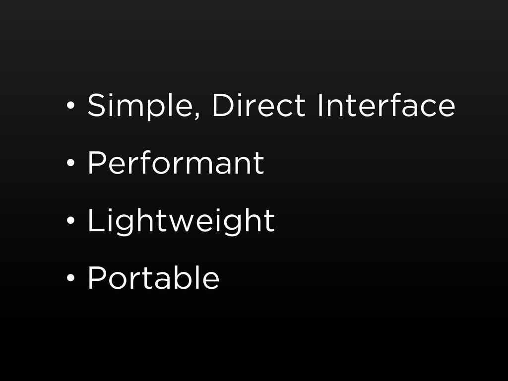 • Simple, Direct Interface • Performant • Light...