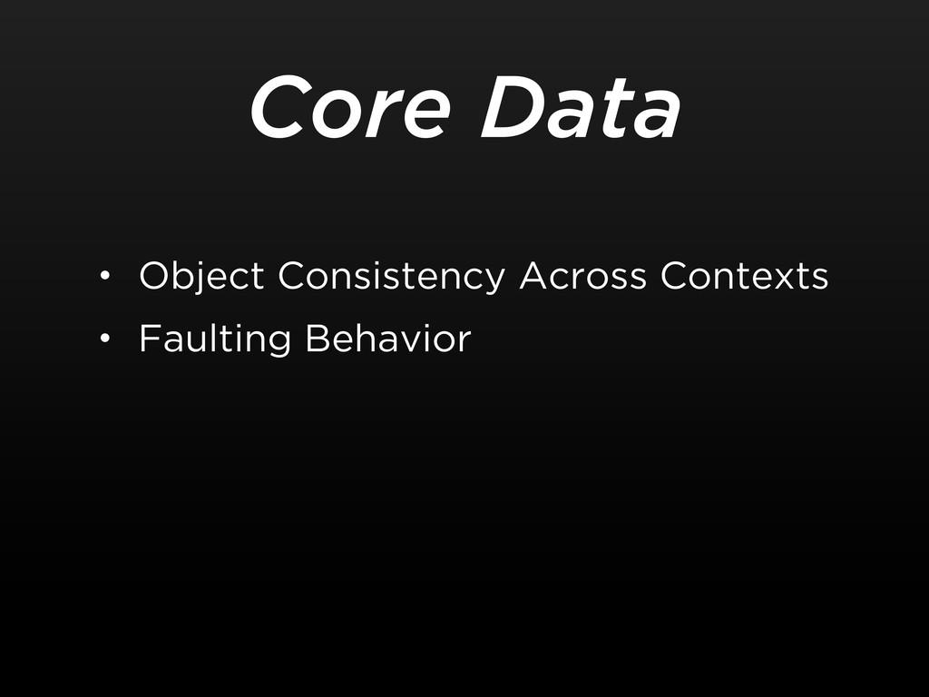 Core Data • Object Consistency Across Contexts ...