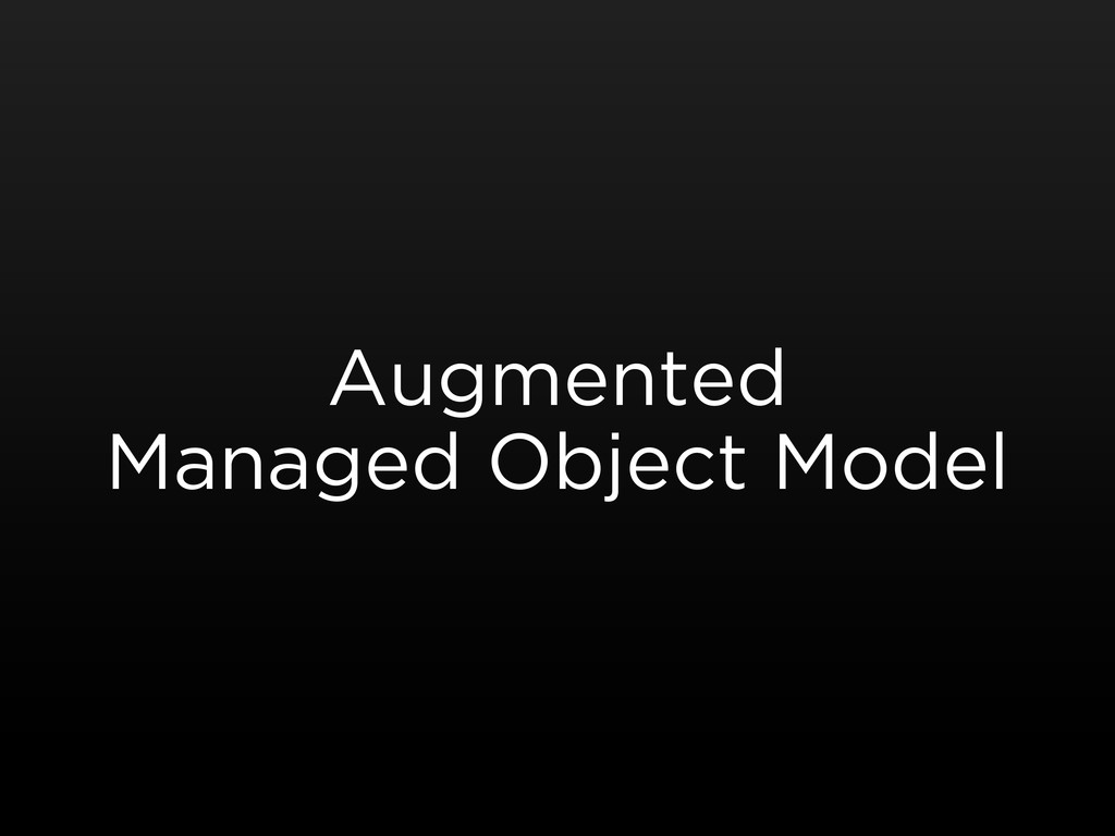 Augmented Managed Object Model