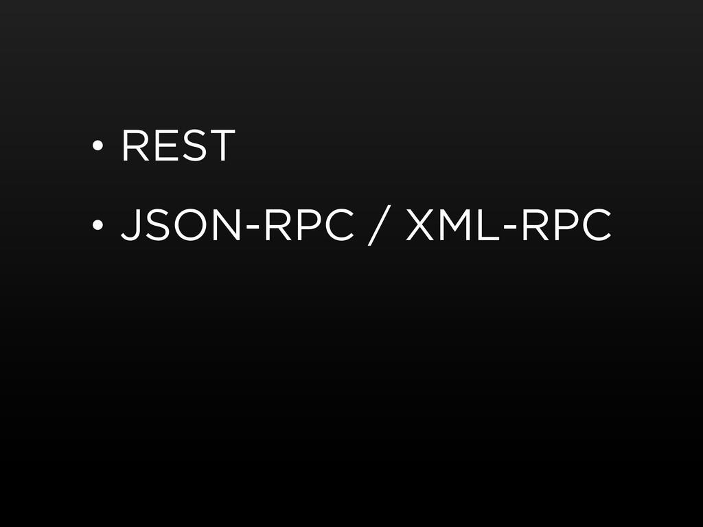 • REST • JSON-RPC / XML-RPC