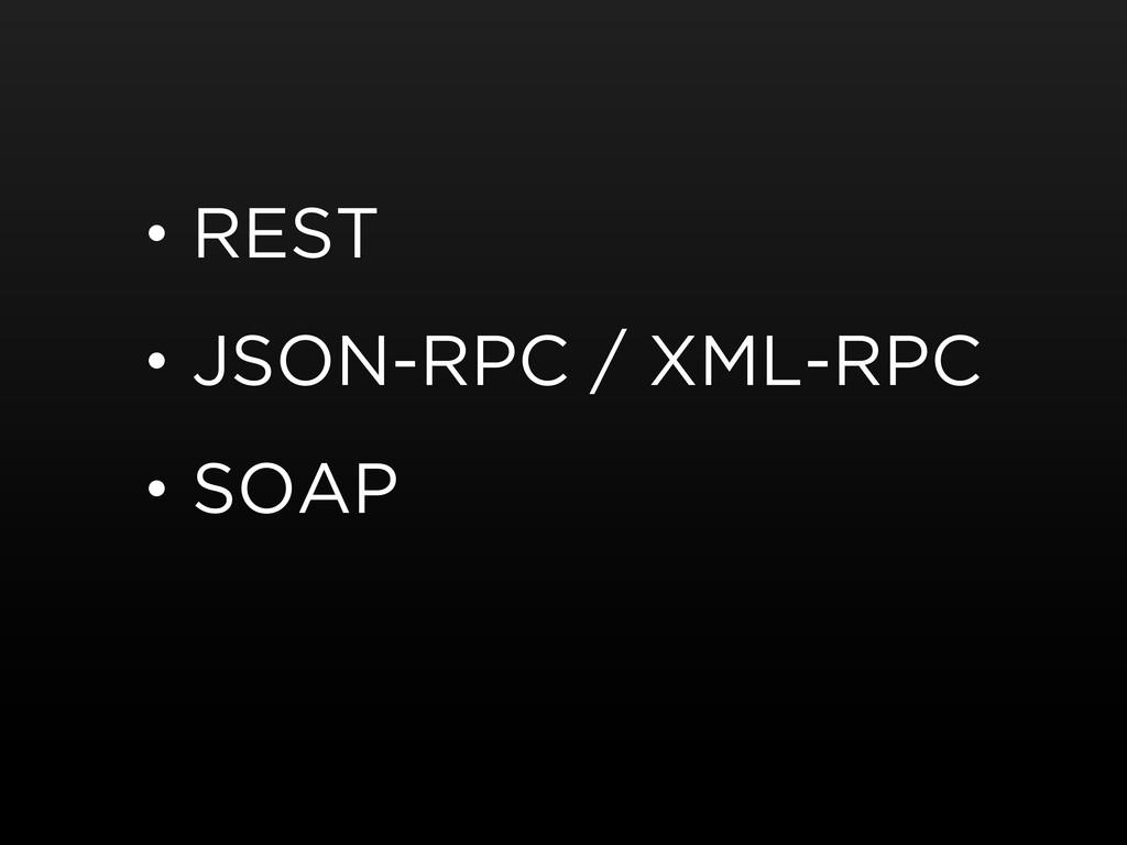 • REST • JSON-RPC / XML-RPC • SOAP