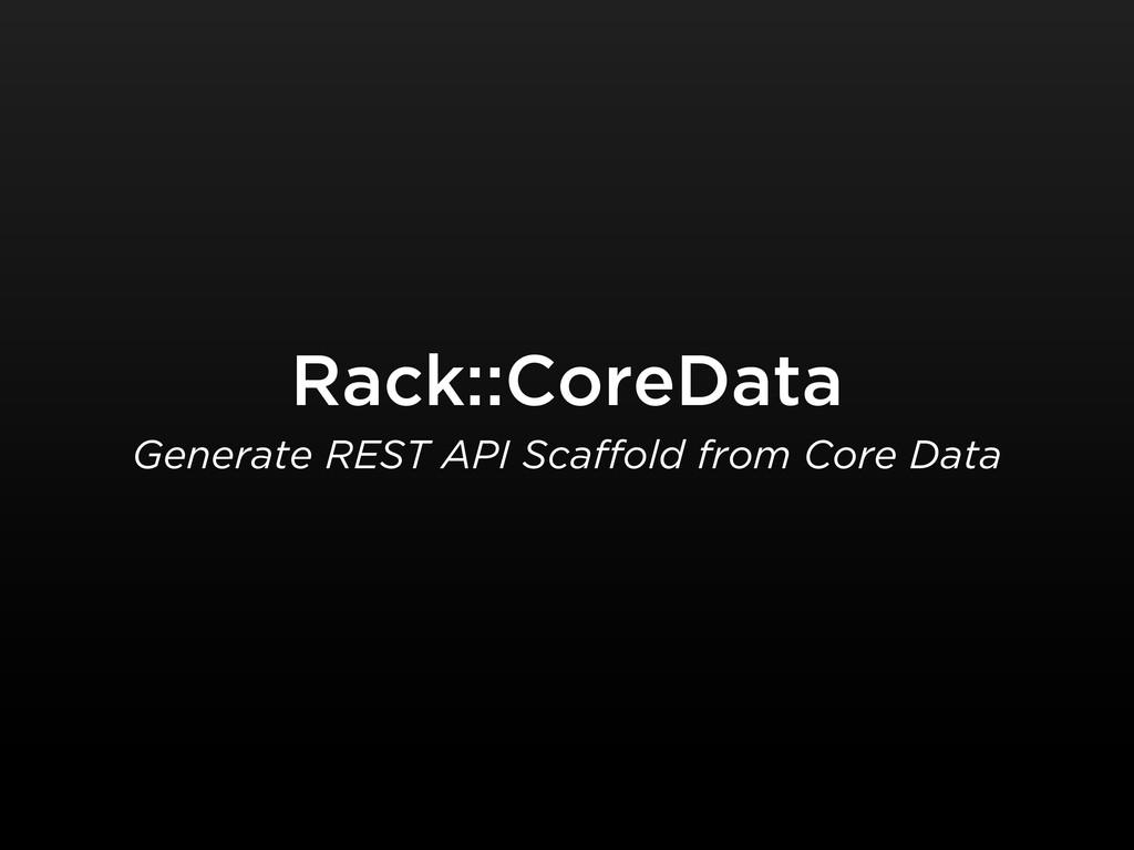Rack::CoreData Generate REST API Scaffold from ...