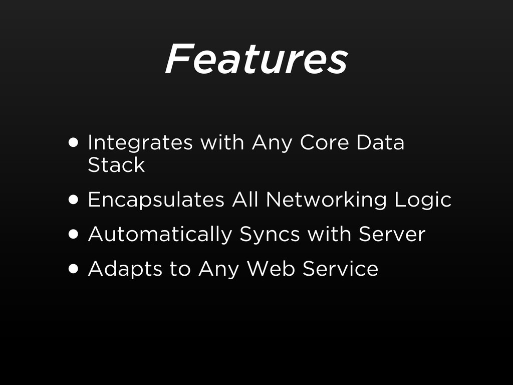 Features •Integrates with Any Core Data Stack •...