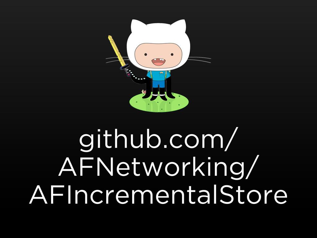 github.com/ AFNetworking/ AFIncrementalStore