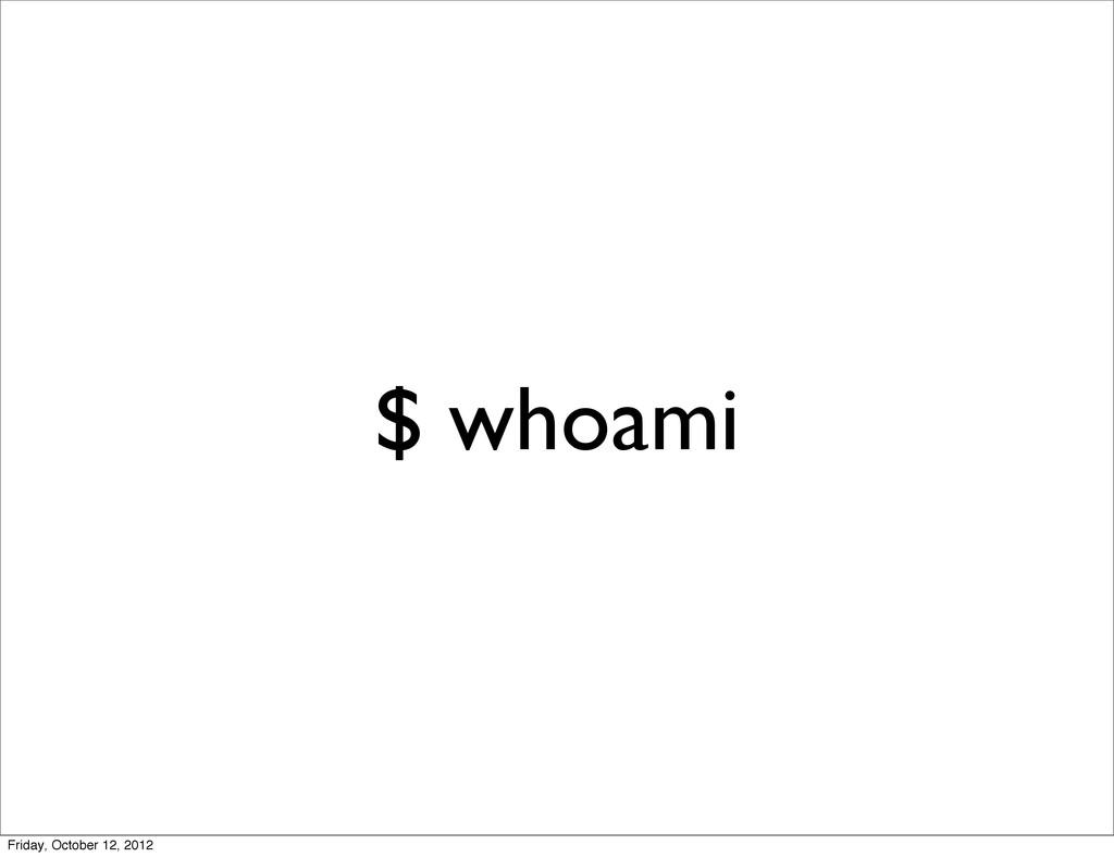 $ whoami Friday, October 12, 2012