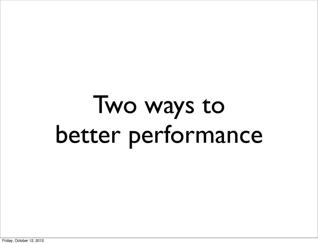 Two ways to better performance Friday, October ...