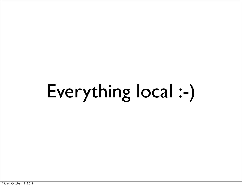 Everything local :-) Friday, October 12, 2012