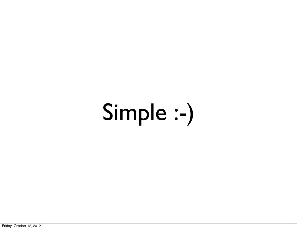 Simple :-) Friday, October 12, 2012