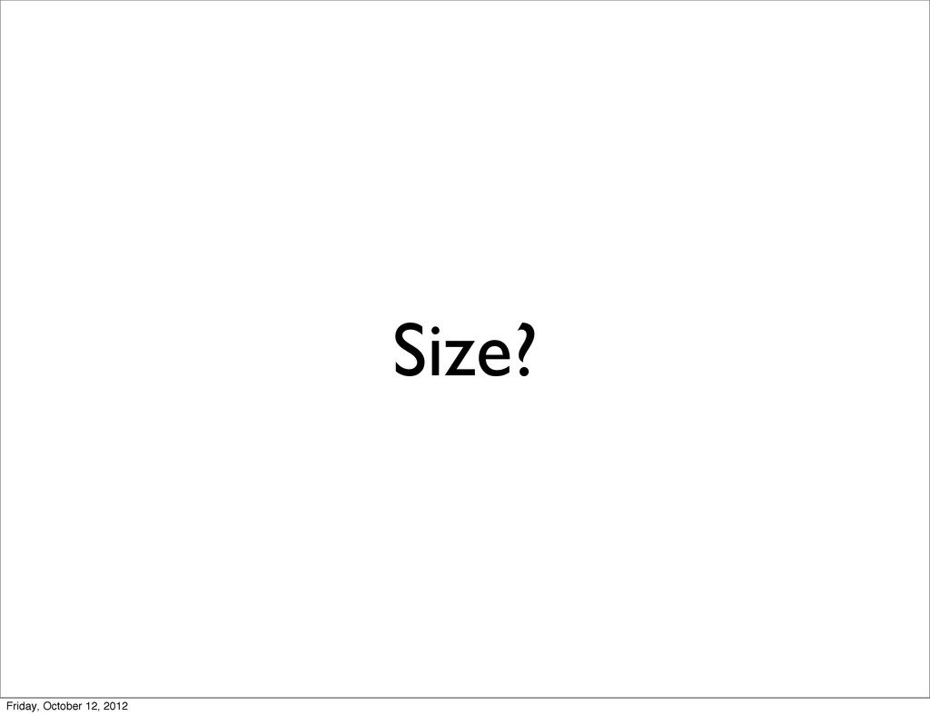 Size? Friday, October 12, 2012