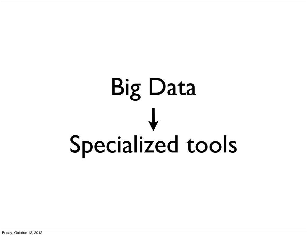 Big Data Specialized tools Friday, October 12, ...