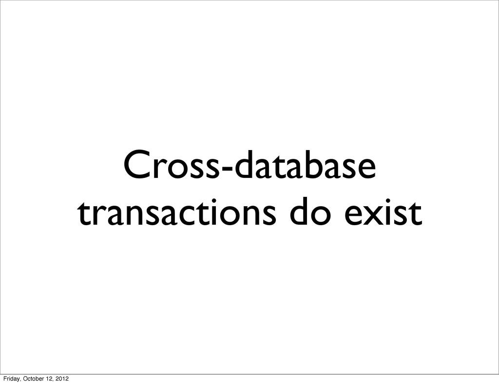 Cross-database transactions do exist Friday, Oc...