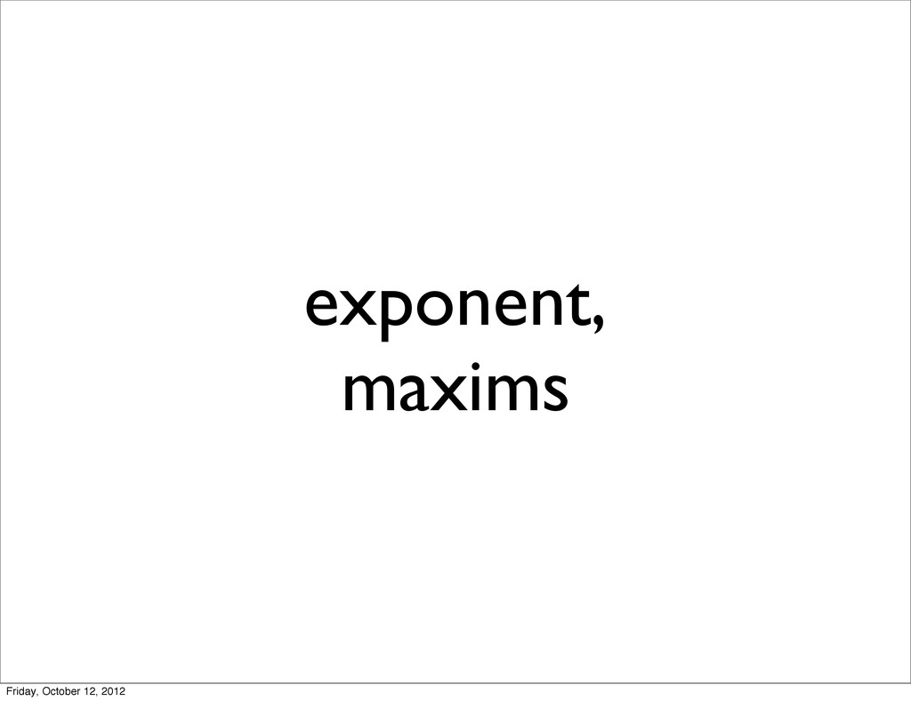 exponent, maxims Friday, October 12, 2012