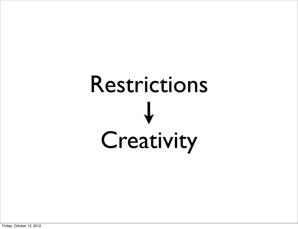 Restrictions Creativity Friday, October 12, 2012