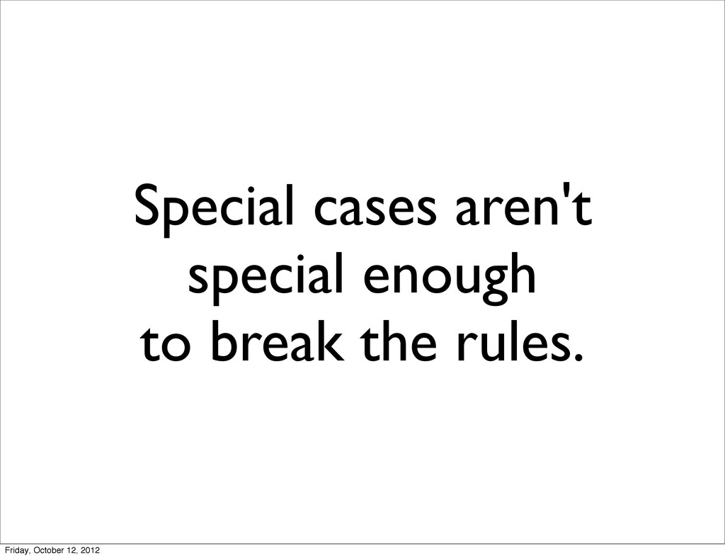 Special cases aren't special enough to break th...