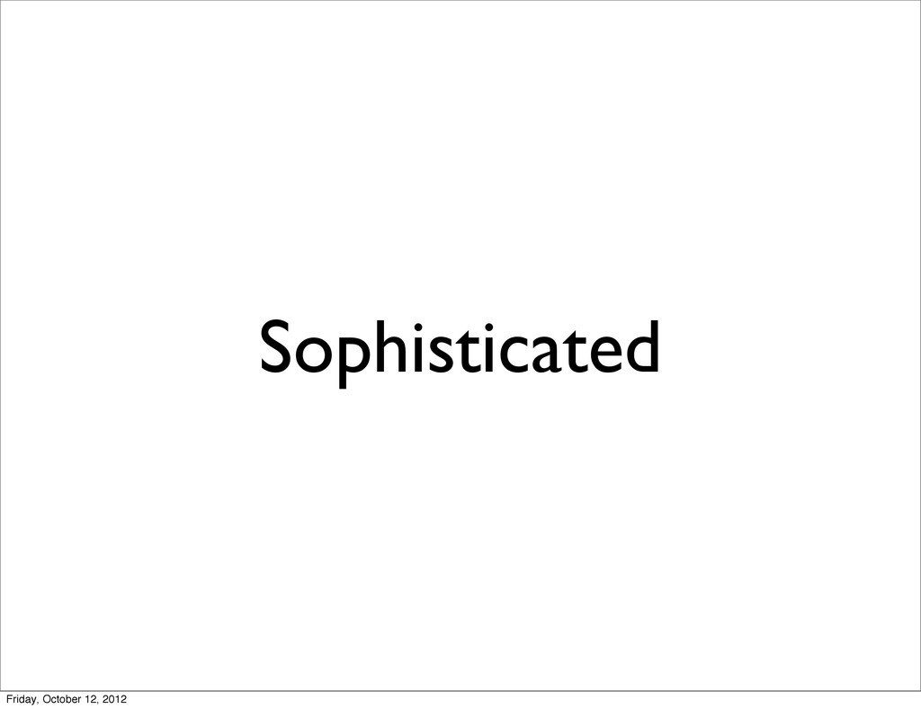 Sophisticated Friday, October 12, 2012