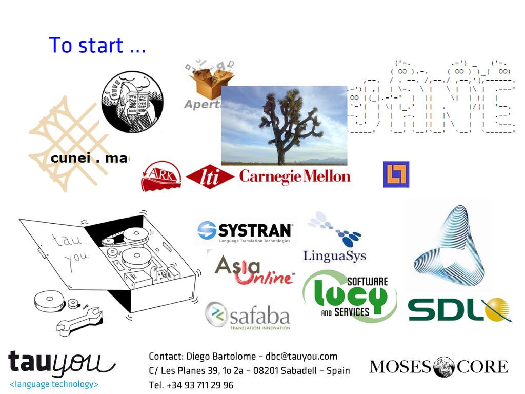 To start ... Contact: Diego Bartolome – dbc@tau...