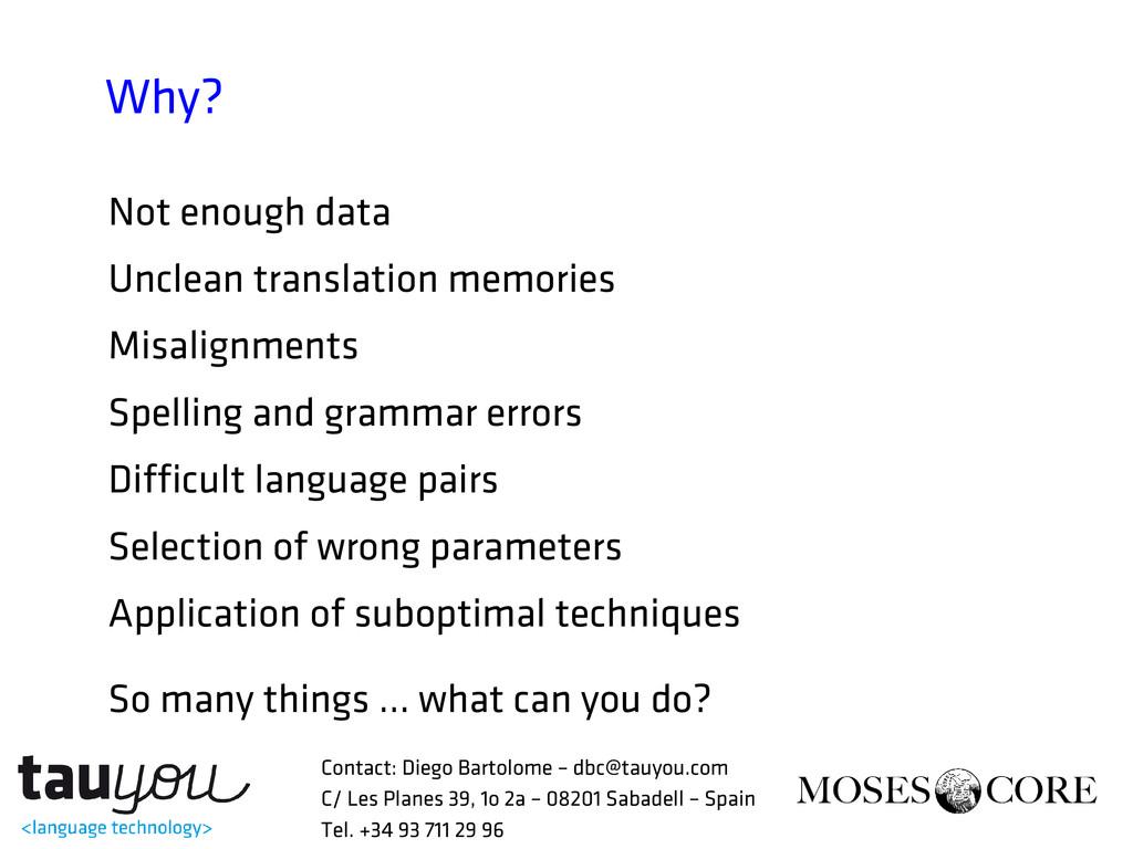 Why? Not enough data Unclean translation memori...