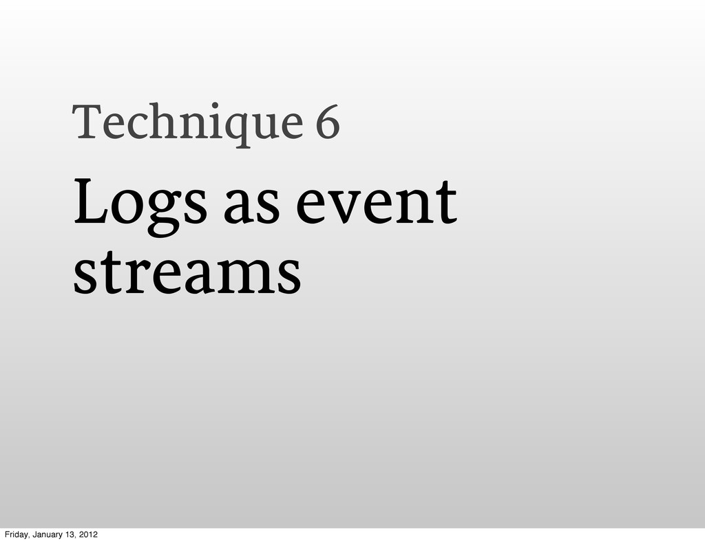 Technique 6 Logs as event streams Friday, Janua...