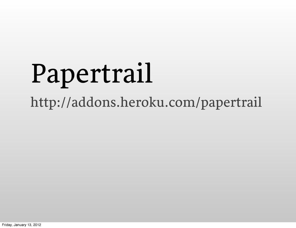 Papertrail http://addons.heroku.com/papertrail ...