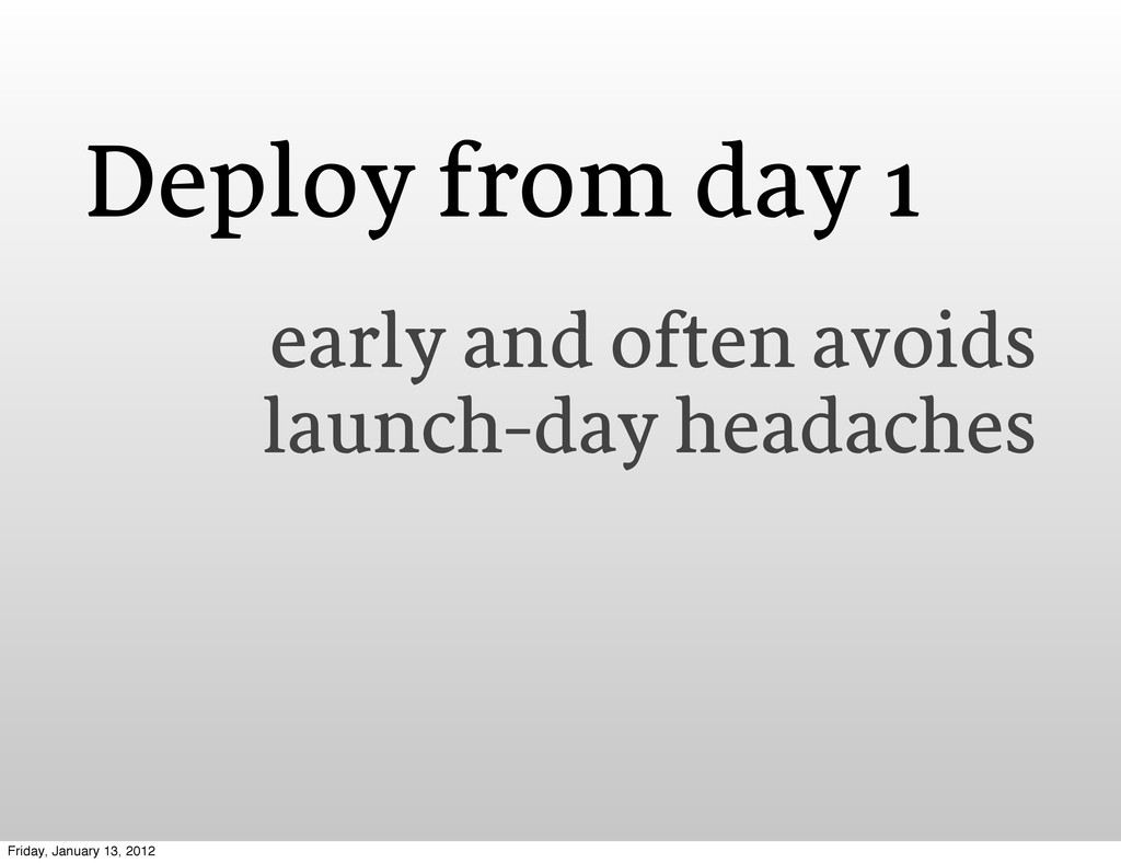 Deploy from day 1 early and often avoids launch...
