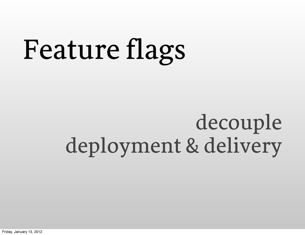 Feature flags decouple deployment & delivery Fr...