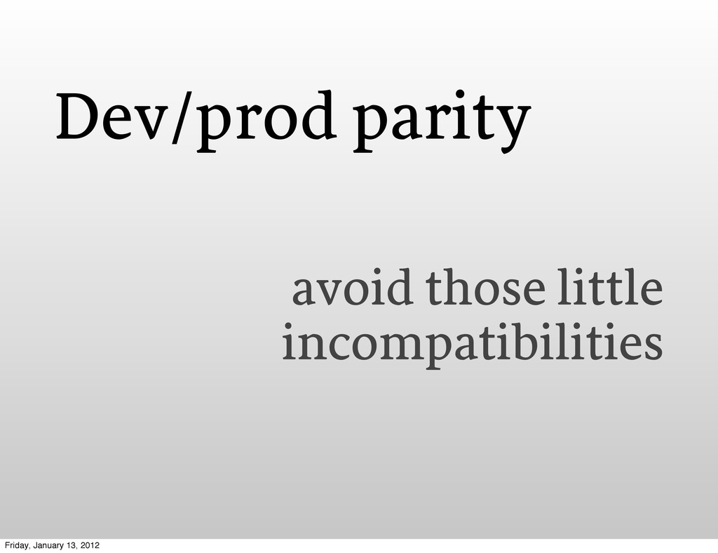 Dev/prod parity avoid those little incompatibil...