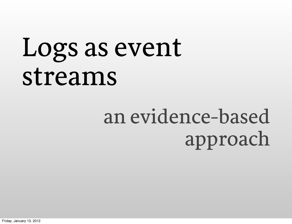 Logs as event streams an evidence-based approac...