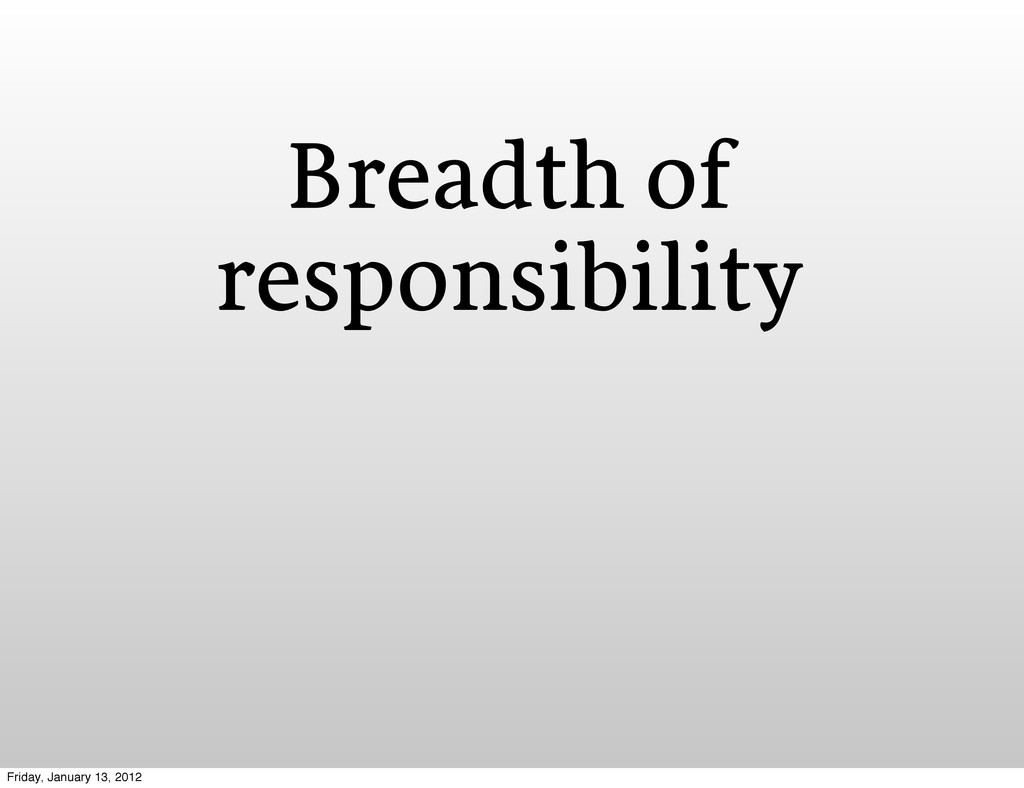 Breadth of responsibility Friday, January 13, 2...