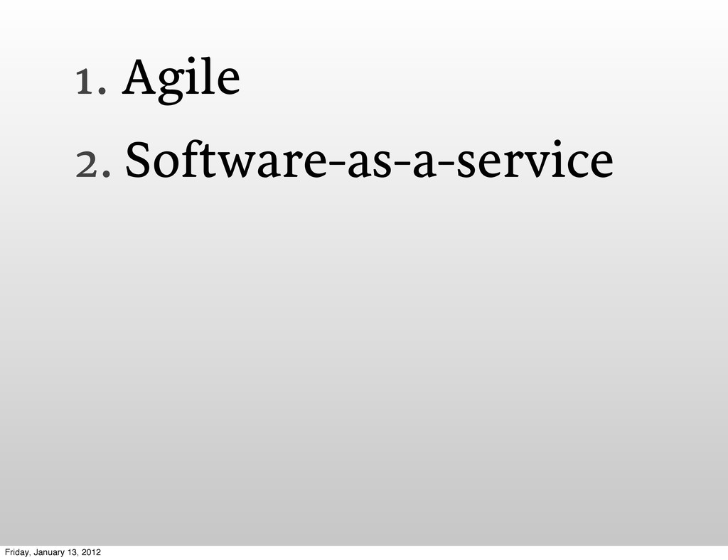 1. Agile 2. Software-as-a-service Friday, Janua...