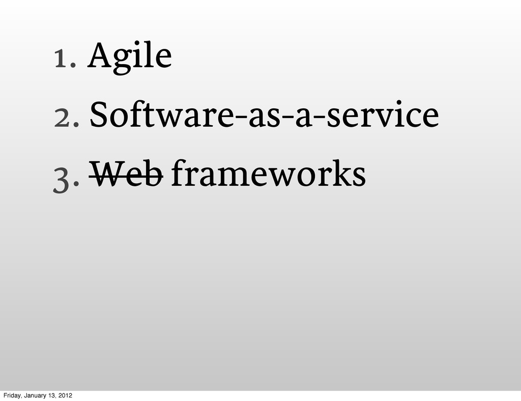 1. Agile 2. Software-as-a-service 3. Web framew...